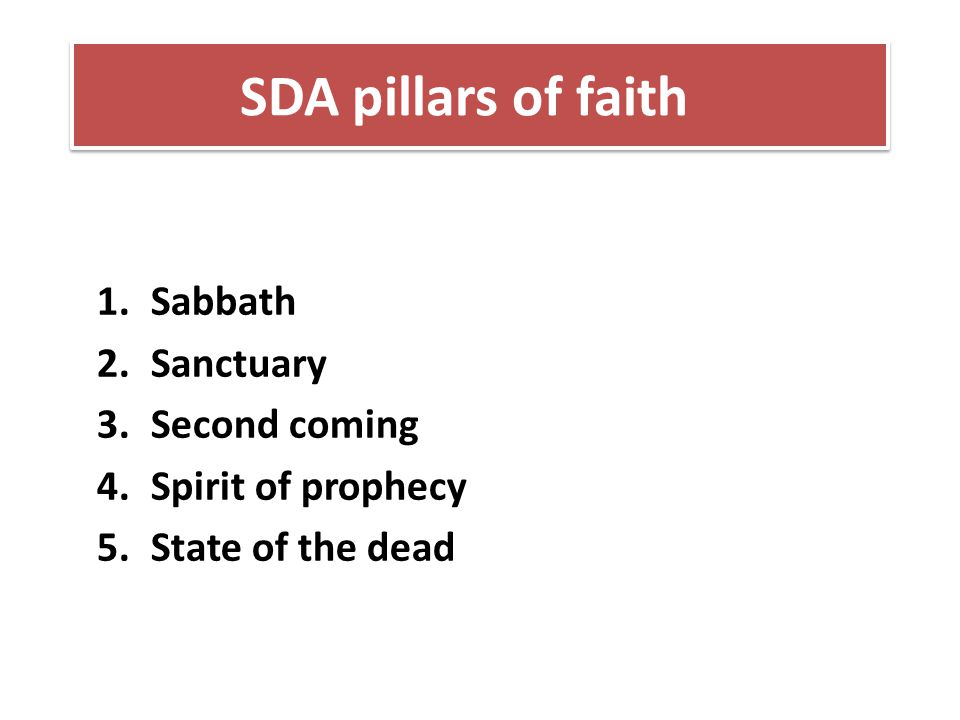 SDA pillars of faith 1.Sabbath 2.Sanctuary 3.Second coming 4.Spirit of prophecy 5.State of the dead