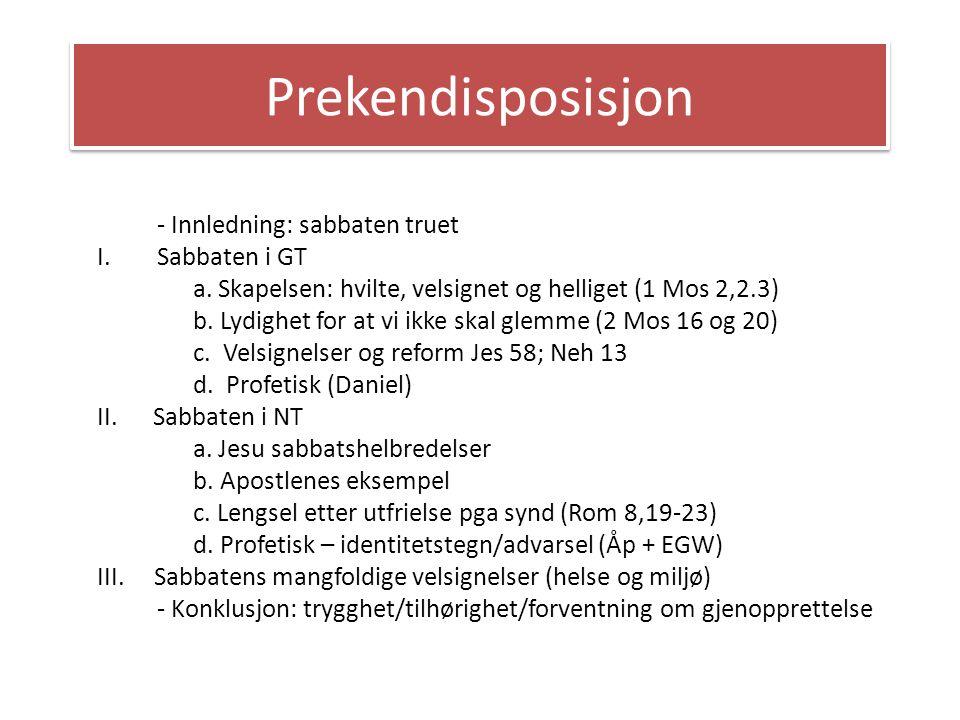 Prekendisposisjon - Innledning: sabbaten truet I. Sabbaten i GT a. Skapelsen: hvilte, velsignet og helliget (1 Mos 2,2.3) b. Lydighet for at vi ikke s