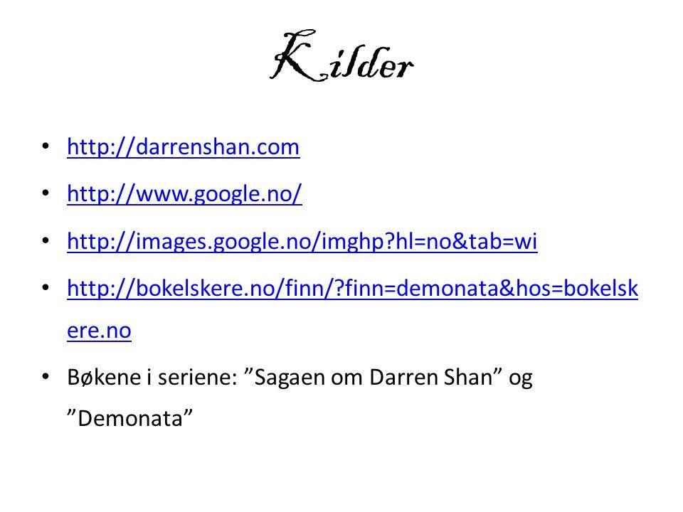 Kilder • http://darrenshan.com http://darrenshan.com • http://www.google.no/ http://www.google.no/ • http://images.google.no/imghp?hl=no&tab=wi http:/