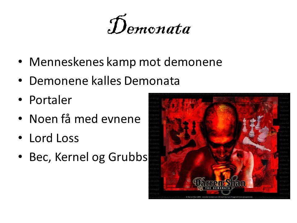 • Menneskenes kamp mot demonene • Demonene kalles Demonata • Portaler • Noen få med evnene • Lord Loss • Bec, Kernel og Grubbs