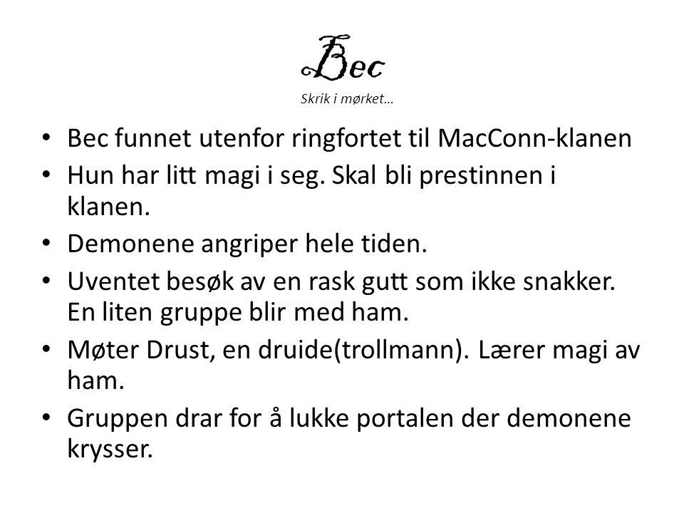 Bec • Bec funnet utenfor ringfortet til MacConn-klanen • Hun har litt magi i seg. Skal bli prestinnen i klanen. • Demonene angriper hele tiden. • Uven
