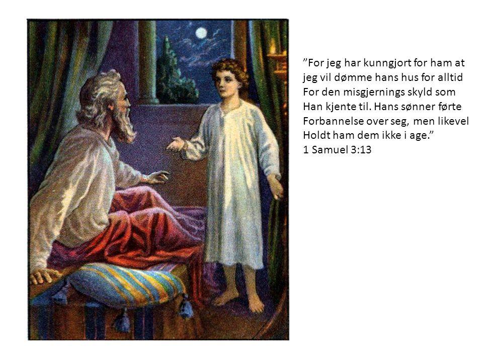 For jeg har kunngjort for ham at jeg vil dømme hans hus for alltid For den misgjernings skyld som Han kjente til.