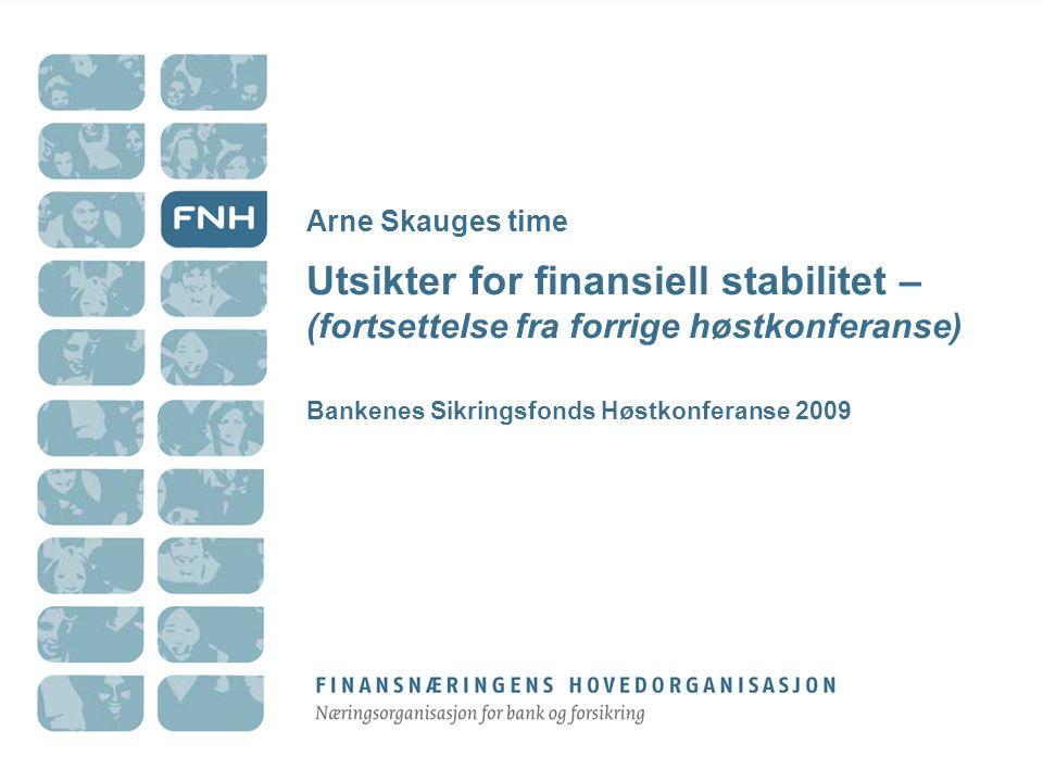 Arne Skauges time Utsikter for finansiell stabilitet – (fortsettelse fra forrige høstkonferanse) Bankenes Sikringsfonds Høstkonferanse 2009