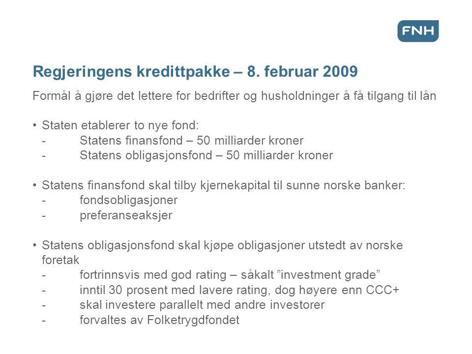 Regjeringens kredittpakke – 8. februar 2009 Formål å gjøre det lettere for bedrifter og husholdninger å få tilgang til lån •Staten etablerer to nye fo