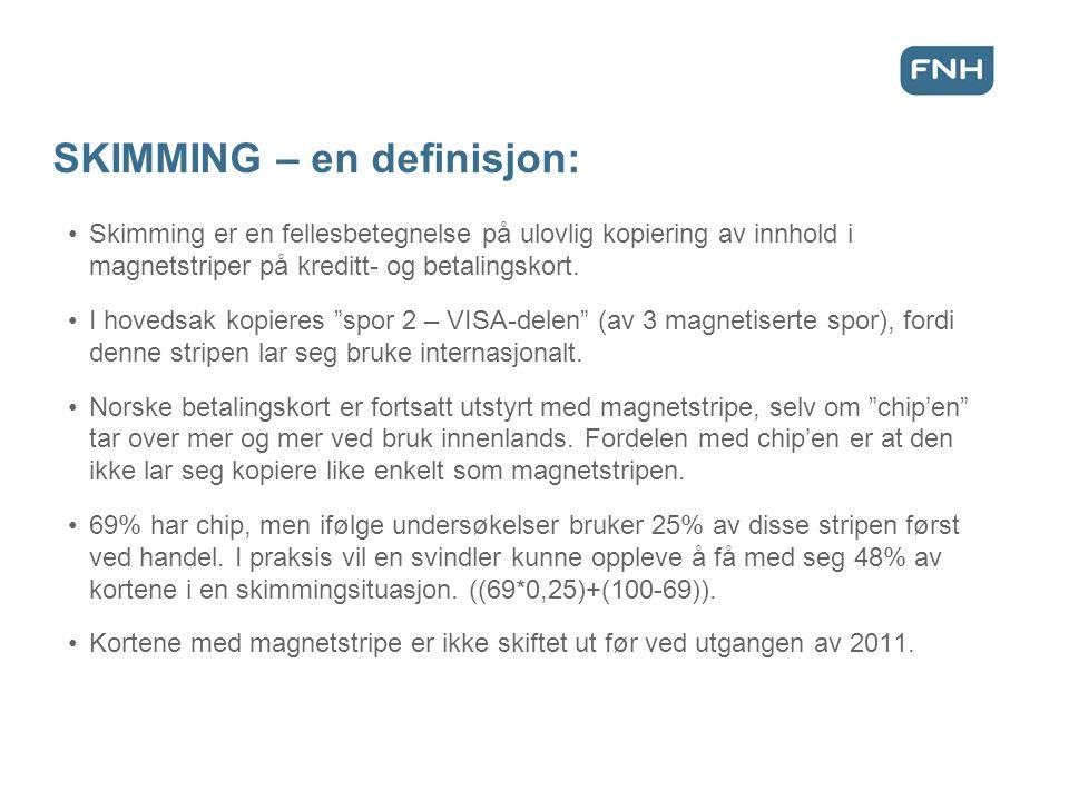 SKIMMING – en definisjon: •Skimming er en fellesbetegnelse på ulovlig kopiering av innhold i magnetstriper på kreditt- og betalingskort. •I hovedsak k