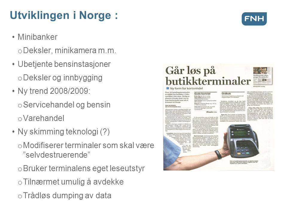 Utviklingen i Norge : •Minibanker o Deksler, minikamera m.m. •Ubetjente bensinstasjoner o Deksler og innbygging •Ny trend 2008/2009: o Servicehandel o
