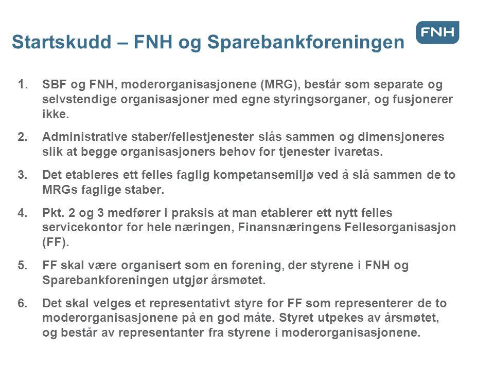 Startskudd – FNH og Sparebankforeningen 1. SBF og FNH, moderorganisasjonene (MRG), består som separate og selvstendige organisasjoner med egne styring