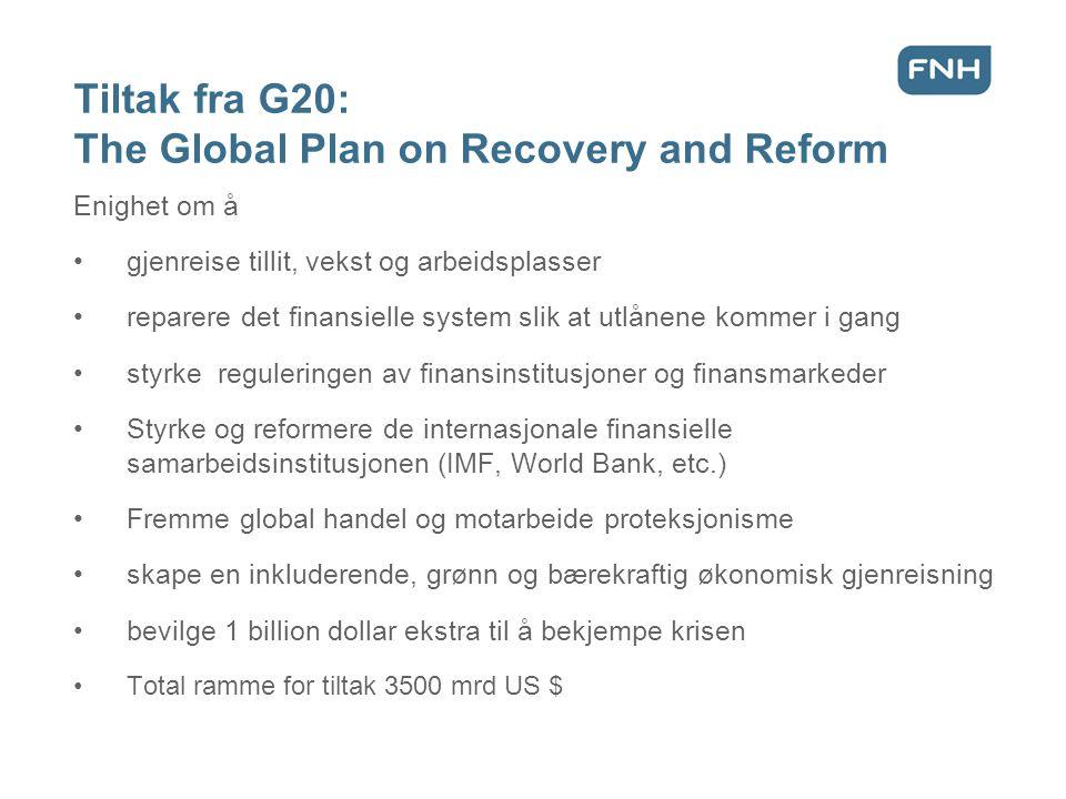 Tiltak fra G20: The Global Plan on Recovery and Reform Enighet om å •gjenreise tillit, vekst og arbeidsplasser •reparere det finansielle system slik a