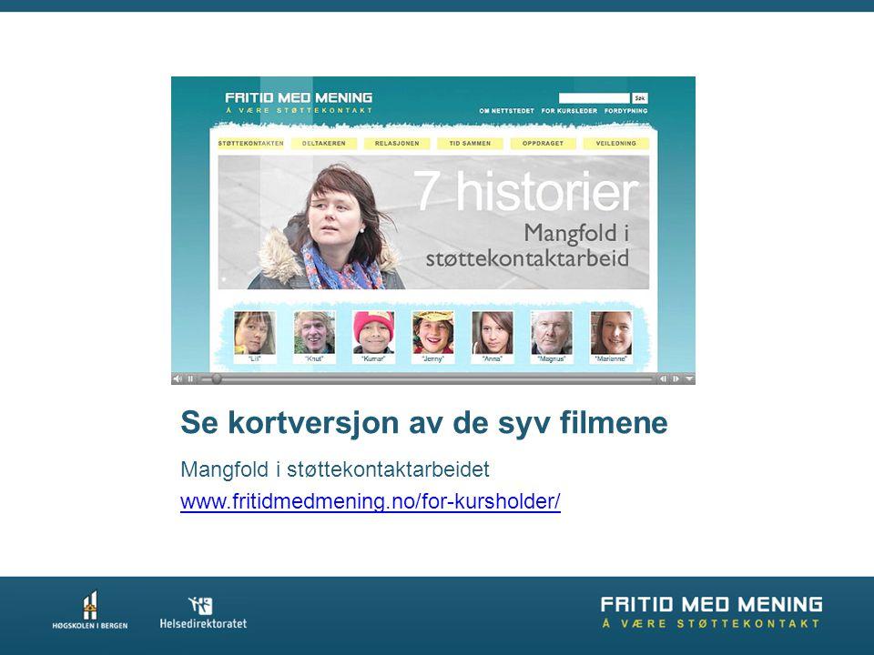 Se kortversjon av de syv filmene Mangfold i støttekontaktarbeidet www.fritidmedmening.no/for-kursholder/