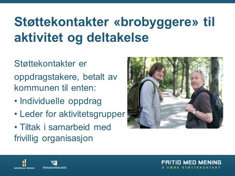 Støttekontakter «brobyggere» til aktivitet og deltakelse Støttekontakter er oppdragstakere, betalt av kommunen til enten: • Individuelle oppdrag • Led