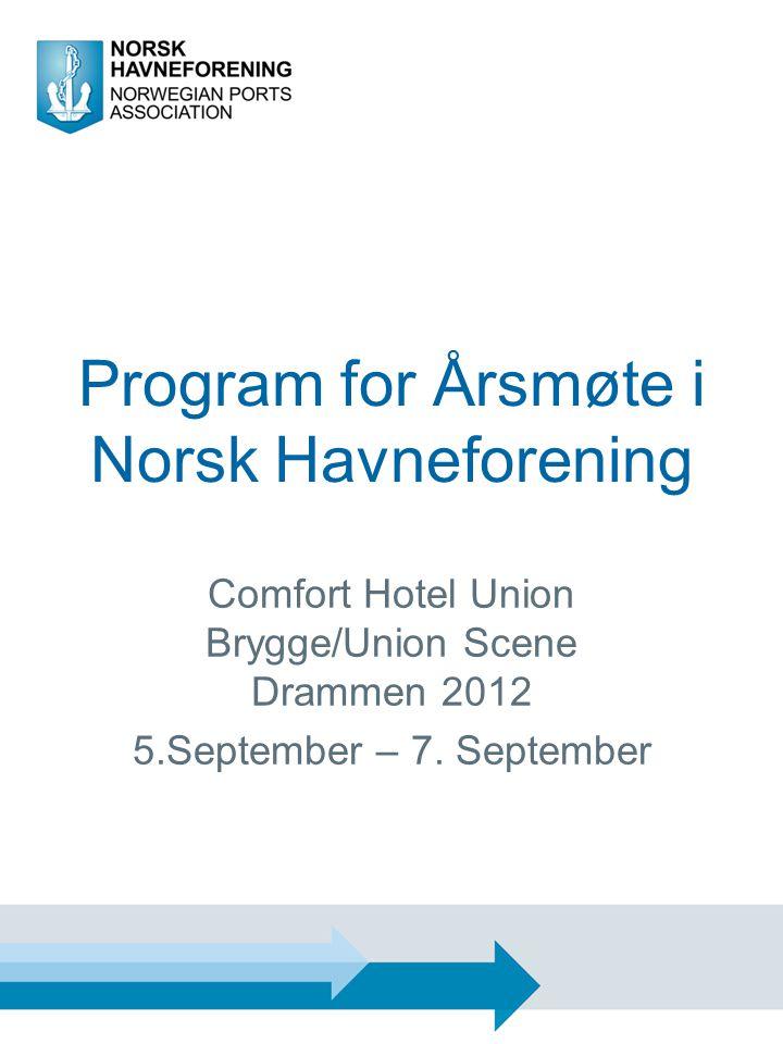Program for Årsmøte i Norsk Havneforening Comfort Hotel Union Brygge/Union Scene Drammen 2012 5.September – 7.