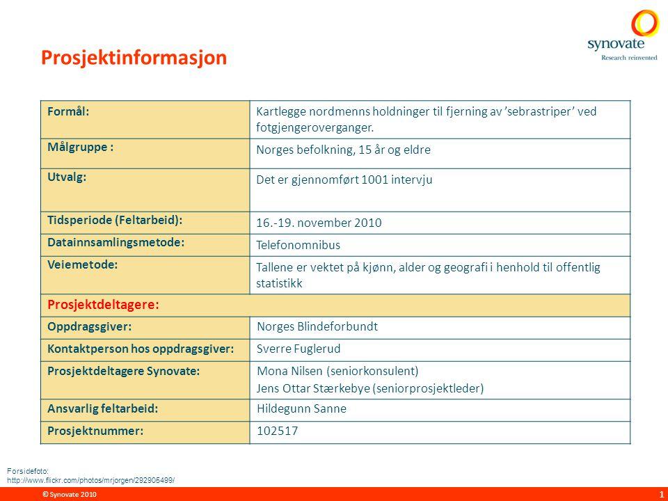 © Synovate 2010 1 Prosjektinformasjon Formål:Kartlegge nordmenns holdninger til fjerning av 'sebrastriper' ved fotgjengeroverganger.