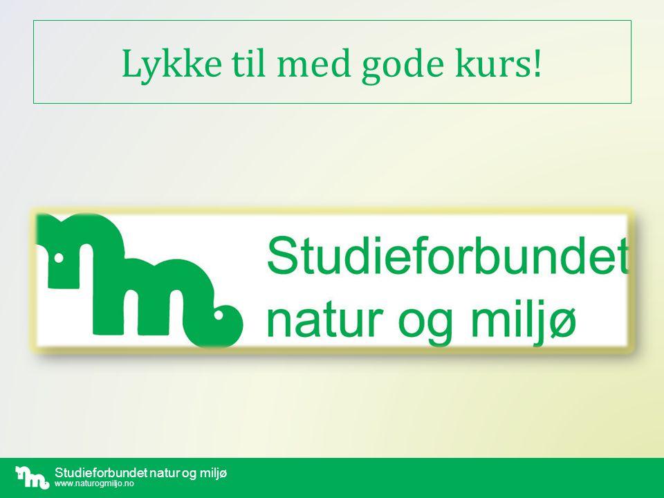 Studieforbundet natur og miljø www.naturogmiljo.no Lykke til med gode kurs!