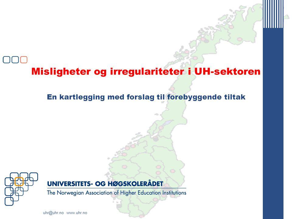 uhr@uhr.no www.uhr.no Misligheter og irregulariteter i UH-sektoren En kartlegging med forslag til forebyggende tiltak
