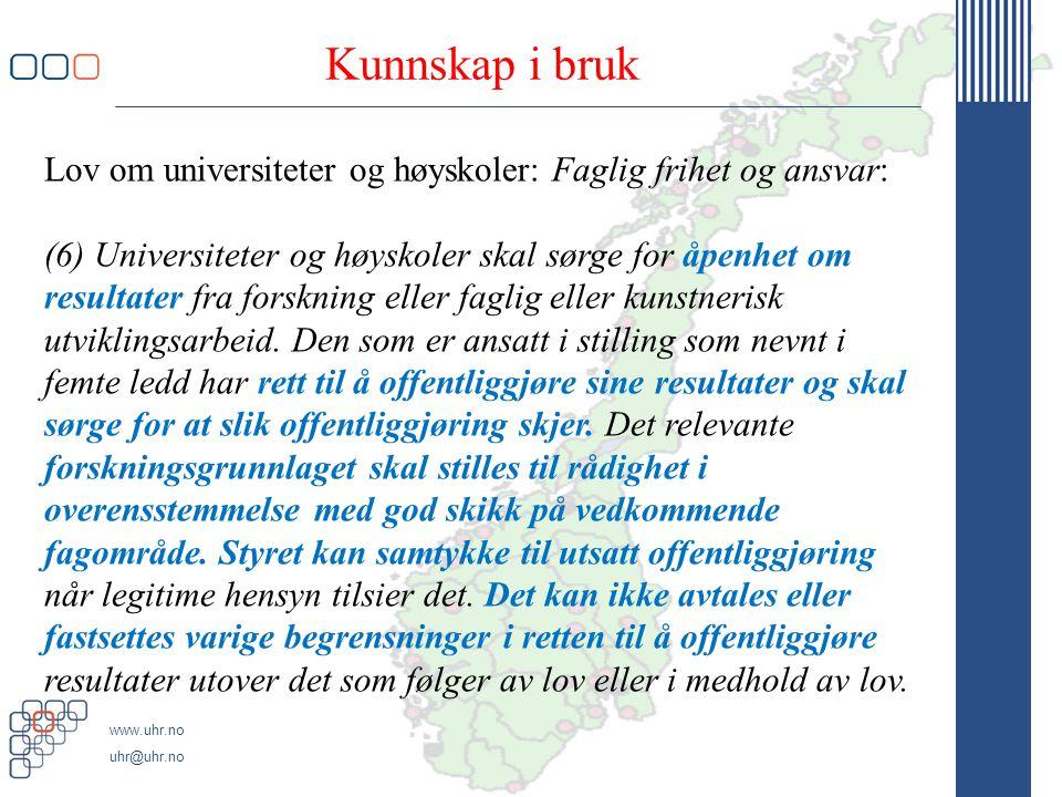 www.uhr.no uhr@uhr.no Kunnskap i bruk Lov om universiteter og høyskoler: Faglig frihet og ansvar: (6) Universiteter og høyskoler skal sørge for åpenhet om resultater fra forskning eller faglig eller kunstnerisk utviklingsarbeid.