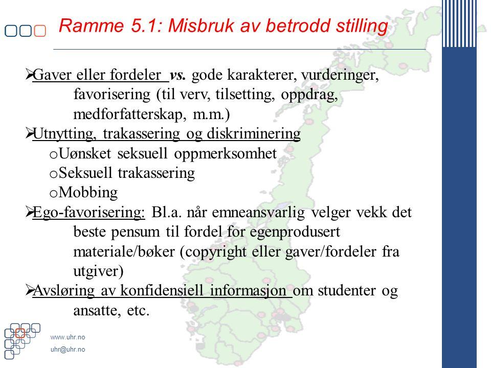 www.uhr.no uhr@uhr.no Ramme 5.1: Misbruk av betrodd stilling  Gaver eller fordeler vs.