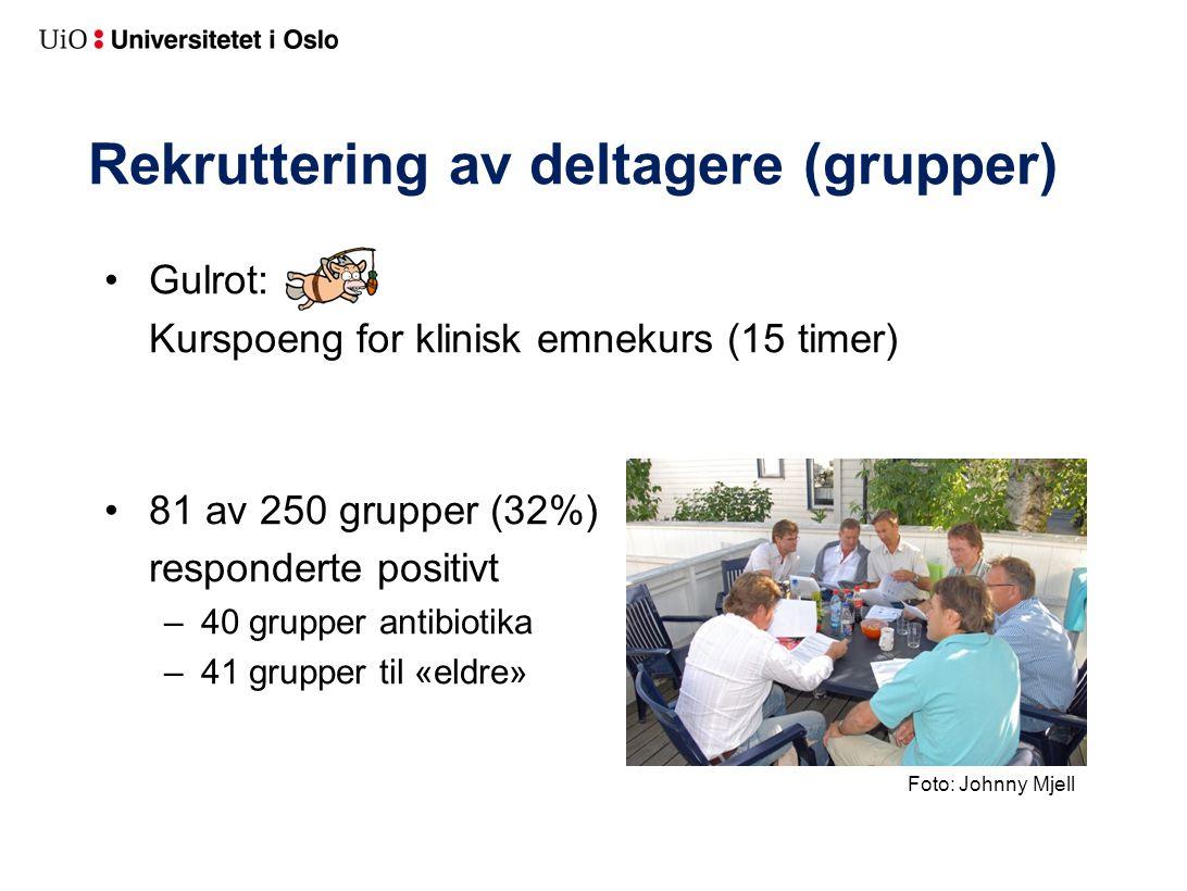 Rekruttering av deltagere (grupper) •Gulrot: Kurspoeng for klinisk emnekurs (15 timer) •81 av 250 grupper (32%) responderte positivt –40 grupper antibiotika –41 grupper til «eldre» Foto: Johnny Mjell