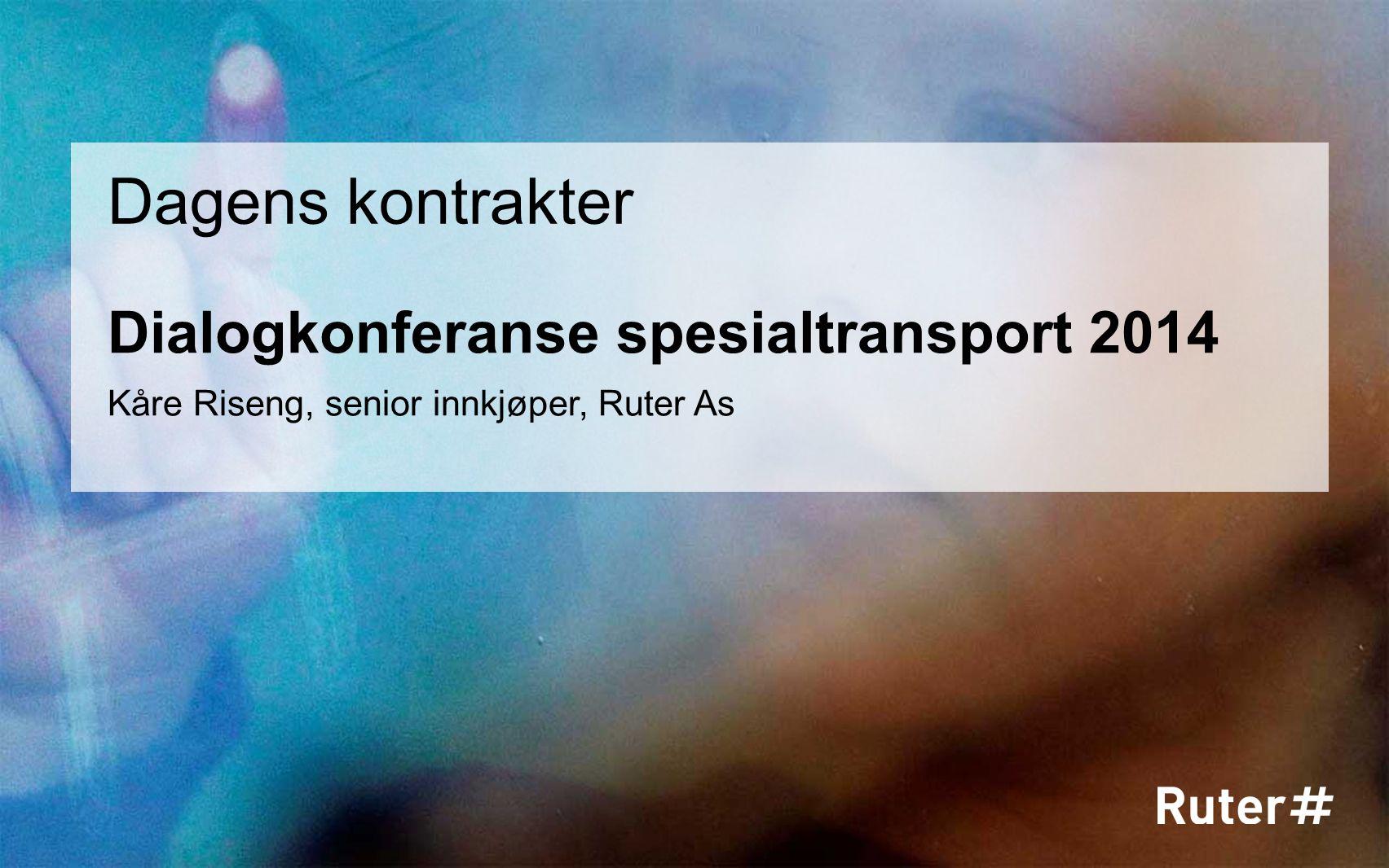 Dialogkonferanse spesialtransport 2014 Dagens kontrakter Kåre Riseng, senior innkjøper, Ruter As