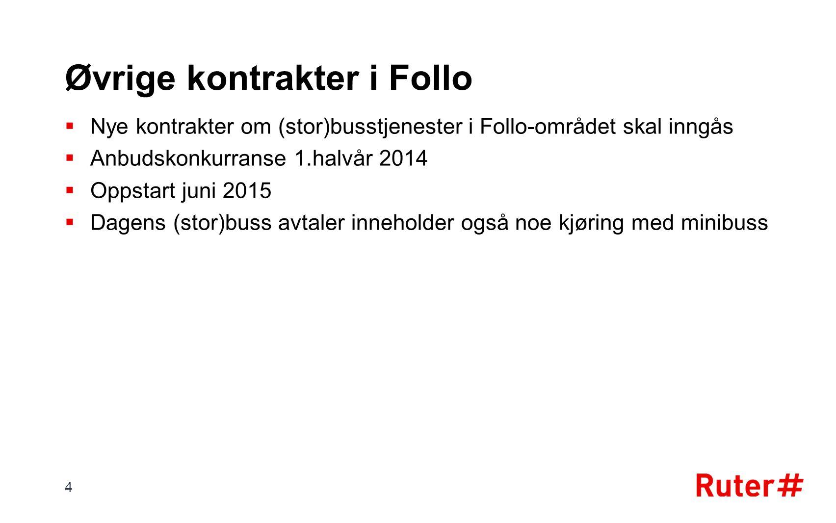Øvrige kontrakter i Follo  Nye kontrakter om (stor)busstjenester i Follo-området skal inngås  Anbudskonkurranse 1.halvår 2014  Oppstart juni 2015 