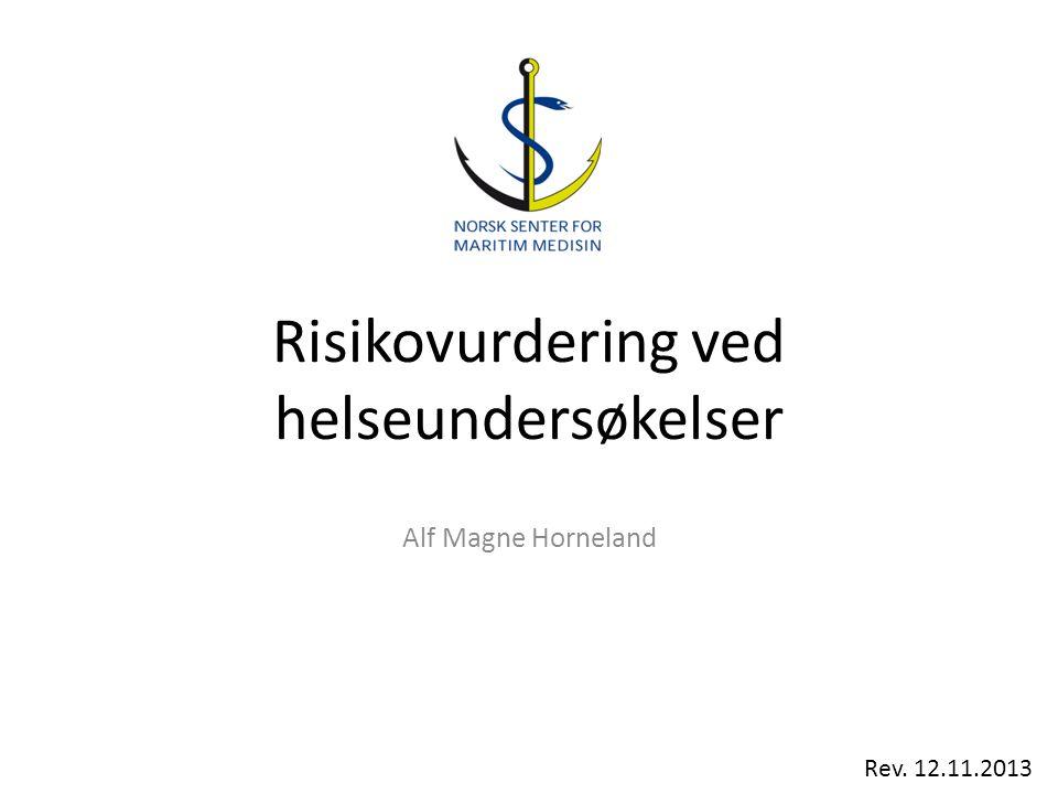Risikovurdering ved helseundersøkelser Alf Magne Horneland Rev. 12.11.2013