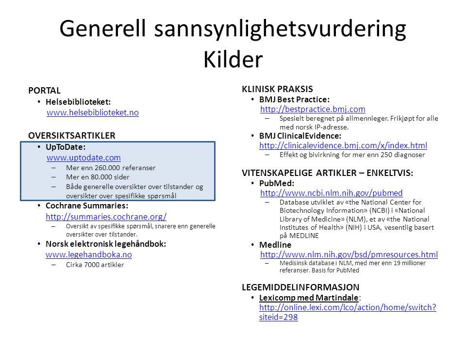 Generell sannsynlighetsvurdering Kilder PORTAL • Helsebiblioteket: www.helsebiblioteket.no OVERSIKTSARTIKLER • UpToDate: www.uptodate.com – Mer enn 26
