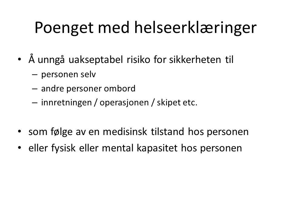 Poenget med helseerklæringer • Å unngå uakseptabel risiko for sikkerheten til – personen selv – andre personer ombord – innretningen / operasjonen / s