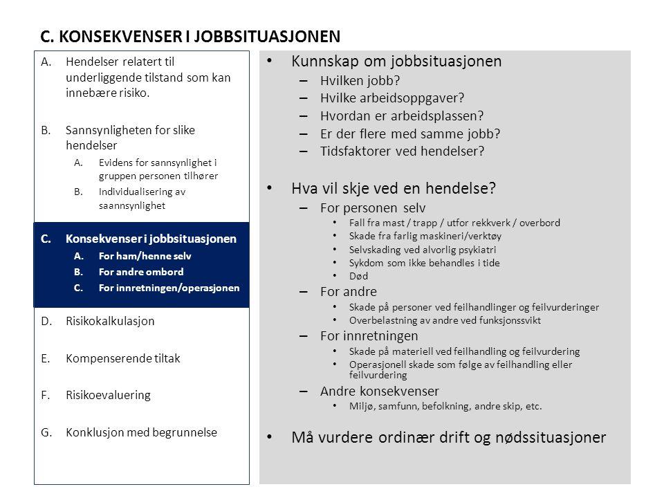 C. KONSEKVENSER I JOBBSITUASJONEN • Kunnskap om jobbsituasjonen – Hvilken jobb? – Hvilke arbeidsoppgaver? – Hvordan er arbeidsplassen? – Er der flere