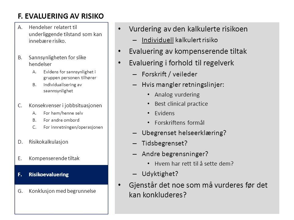 F. EVALUERING AV RISIKO • Vurdering av den kalkulerte risikoen – Individuell kalkulert risiko • Evaluering av kompenserende tiltak • Evaluering i forh