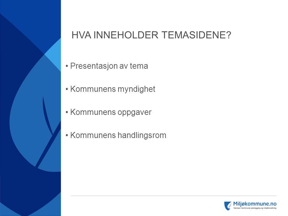 HVA INNEHOLDER TEMASIDENE? • Presentasjon av tema • Kommunens myndighet • Kommunens oppgaver • Kommunens handlingsrom