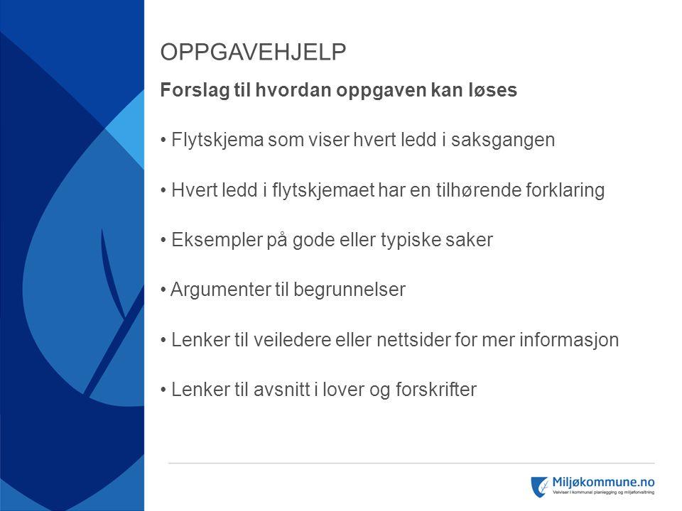 OPPGAVEHJELP Forslag til hvordan oppgaven kan løses • Flytskjema som viser hvert ledd i saksgangen • Hvert ledd i flytskjemaet har en tilhørende forkl