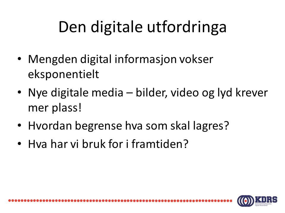 Den digitale utfordringa • Mengden digital informasjon vokser eksponentielt • Nye digitale media – bilder, video og lyd krever mer plass.