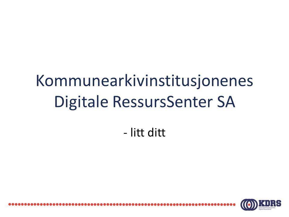 Kommunearkivinstitusjonenes Digitale RessursSenter SA - litt ditt