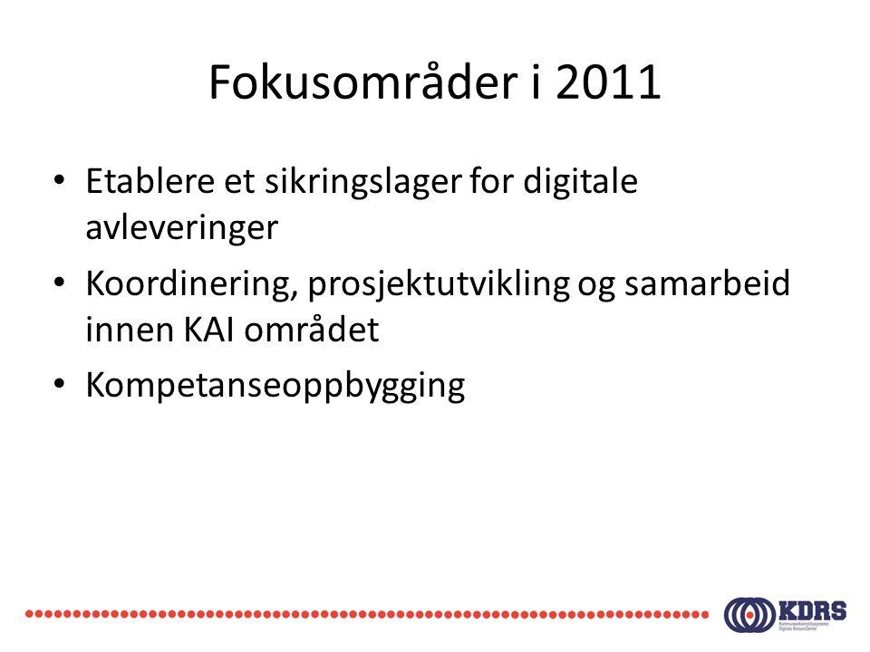 • Etablere et sikringslager for digitale avleveringer • Koordinering, prosjektutvikling og samarbeid innen KAI området • Kompetanseoppbygging Fokusområder i 2011