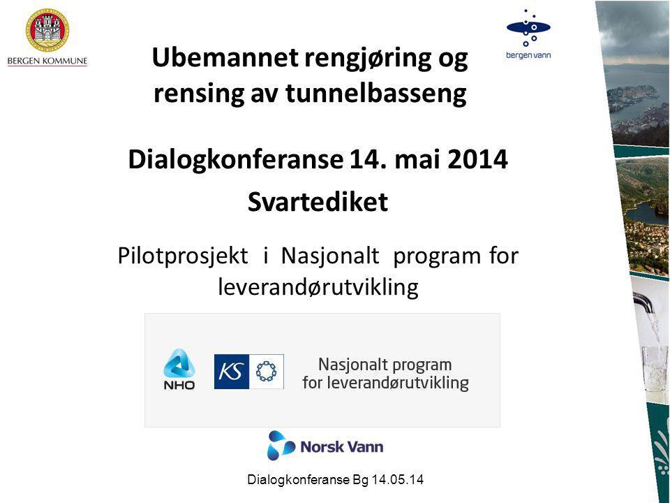 Dialogkonferanse Bg 14.05.141 Ubemannet rengjøring og rensing av tunnelbasseng Dialogkonferanse 14. mai 2014 Svartediket Pilotprosjekt i Nasjonalt pro