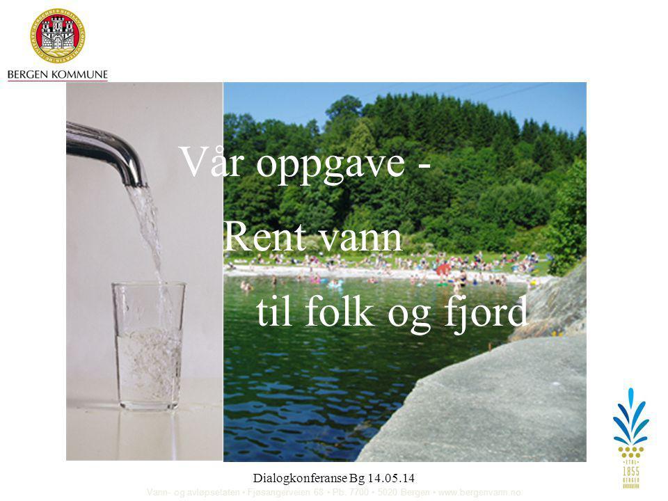 Dialogkonferanse Bg 14.05.142 Vann- og avløpsetaten • Fjøsangerveien 68 • Pb. 7700 • 5020 Bergen • www.bergenvann.no Vår oppgave - Rent vann til folk