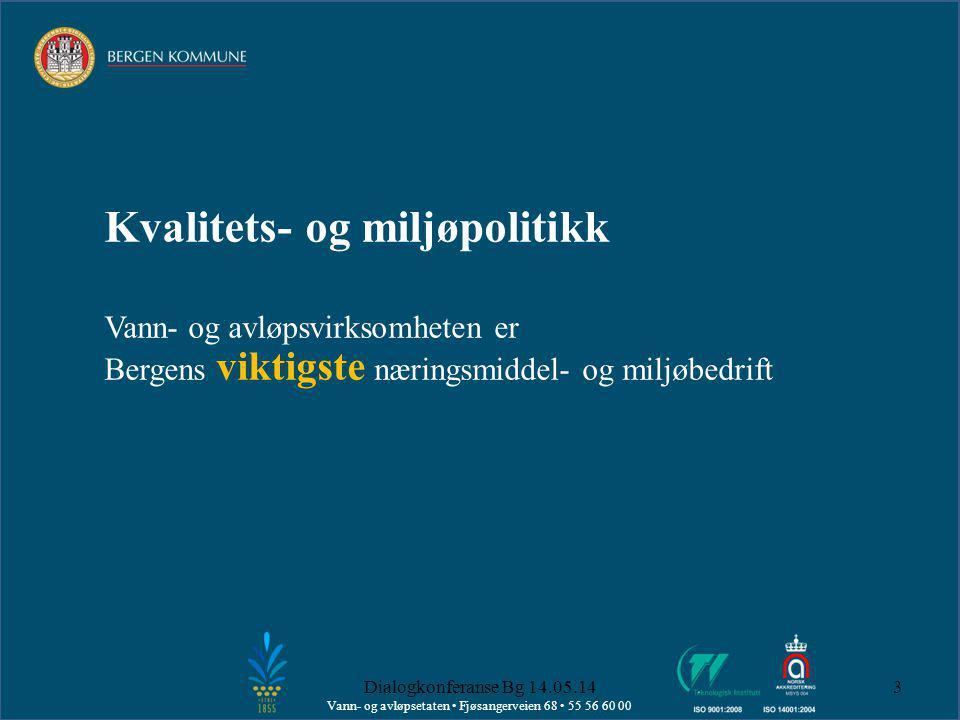 Vann- og avløpsetaten • Fjøsangerveien 68 • 55 56 60 00 Kvalitets- og miljøpolitikk Vann- og avløpsvirksomheten er Bergens viktigste næringsmiddel- og