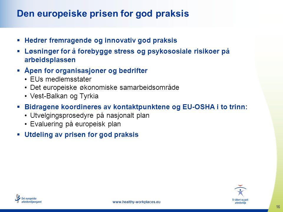 16 www.healthy-workplaces.eu Den europeiske prisen for god praksis  Hedrer fremragende og innovativ god praksis  Løsninger for å forebygge stress og