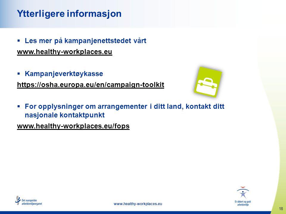 18 www.healthy-workplaces.eu Ytterligere informasjon  Les mer på kampanjenettstedet vårt www.healthy-workplaces.eu  Kampanjeverktøykasse https://osh