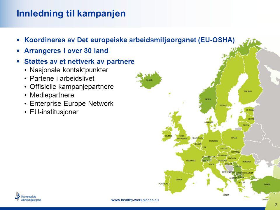 13 www.healthy-workplaces.eu Involver deg. Alle organisasjoner og enkeltpersoner kan delta.