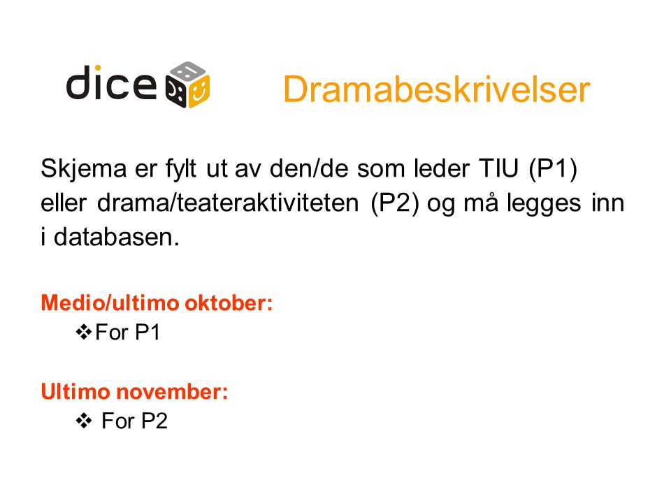 Dramabeskrivelser Skjema er fylt ut av den/de som leder TIU (P1) eller drama/teateraktiviteten (P2) og må legges inn i databasen.