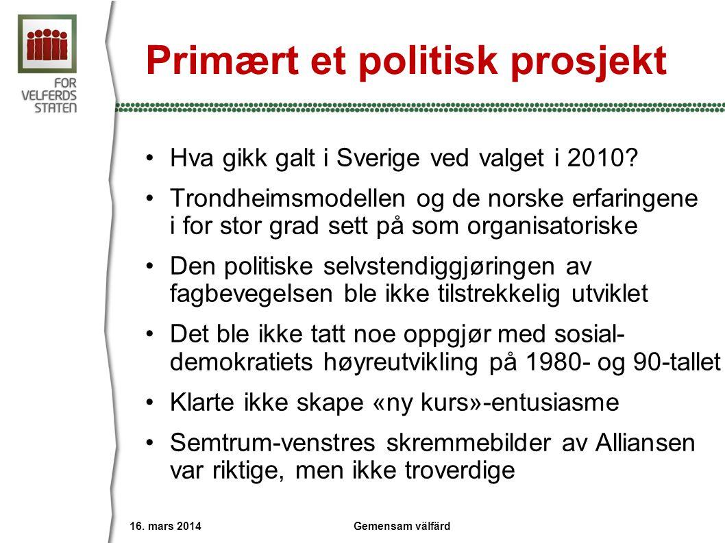 Primært et politisk prosjekt •Hva gikk galt i Sverige ved valget i 2010? •Trondheimsmodellen og de norske erfaringene i for stor grad sett på som orga