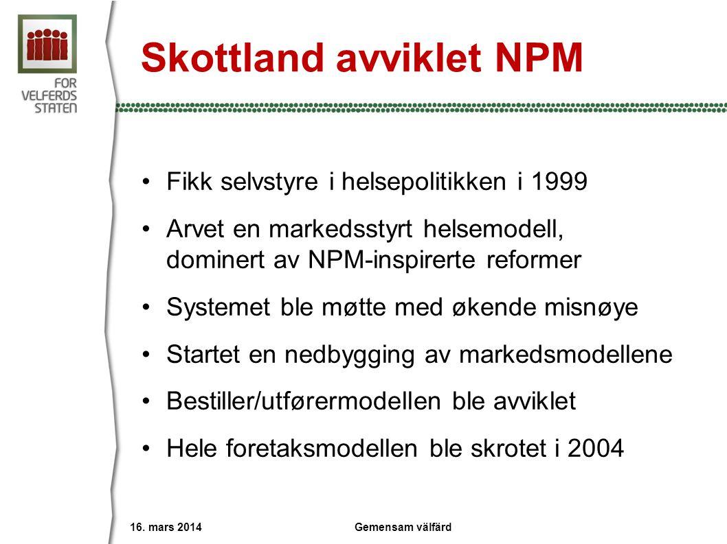 Skottland avviklet NPM •Fikk selvstyre i helsepolitikken i 1999 •Arvet en markedsstyrt helsemodell, dominert av NPM-inspirerte reformer •Systemet ble