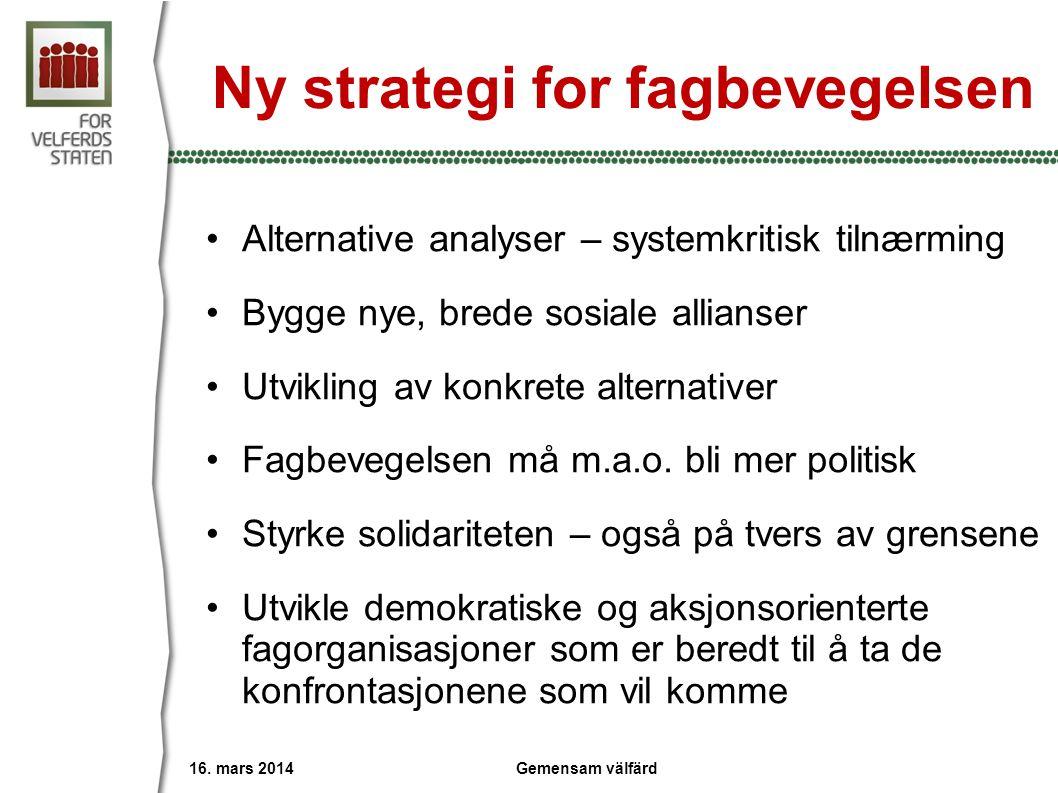 Ny strategi for fagbevegelsen •Alternative analyser – systemkritisk tilnærming •Bygge nye, brede sosiale allianser •Utvikling av konkrete alternativer