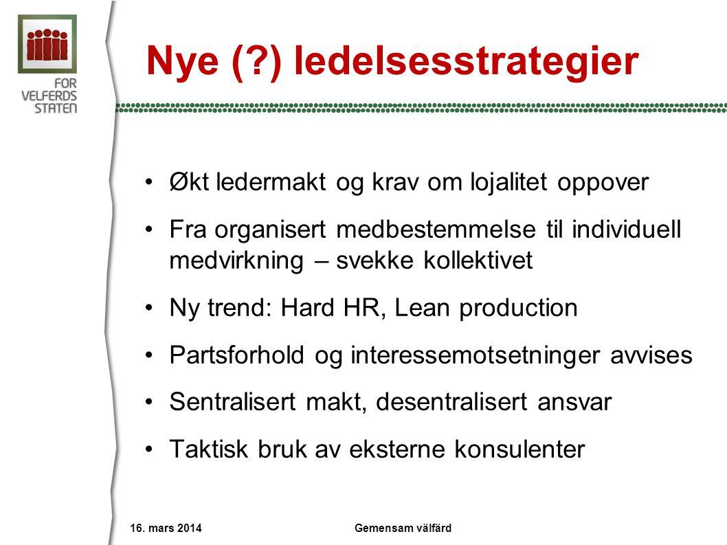 Nye (?) ledelsesstrategier •Økt ledermakt og krav om lojalitet oppover •Fra organisert medbestemmelse til individuell medvirkning – svekke kollektivet