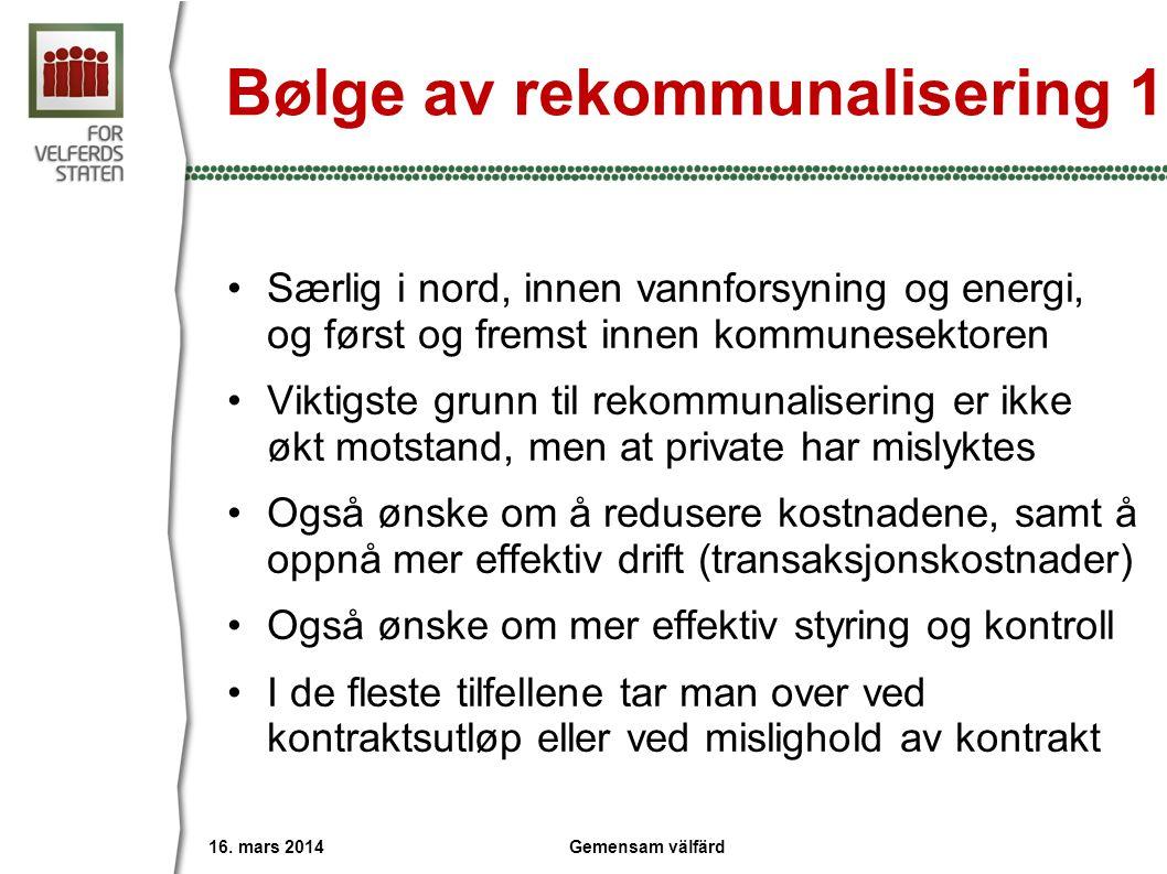 Bølge av rekommunalisering 1 •Særlig i nord, innen vannforsyning og energi, og først og fremst innen kommunesektoren •Viktigste grunn til rekommunalis