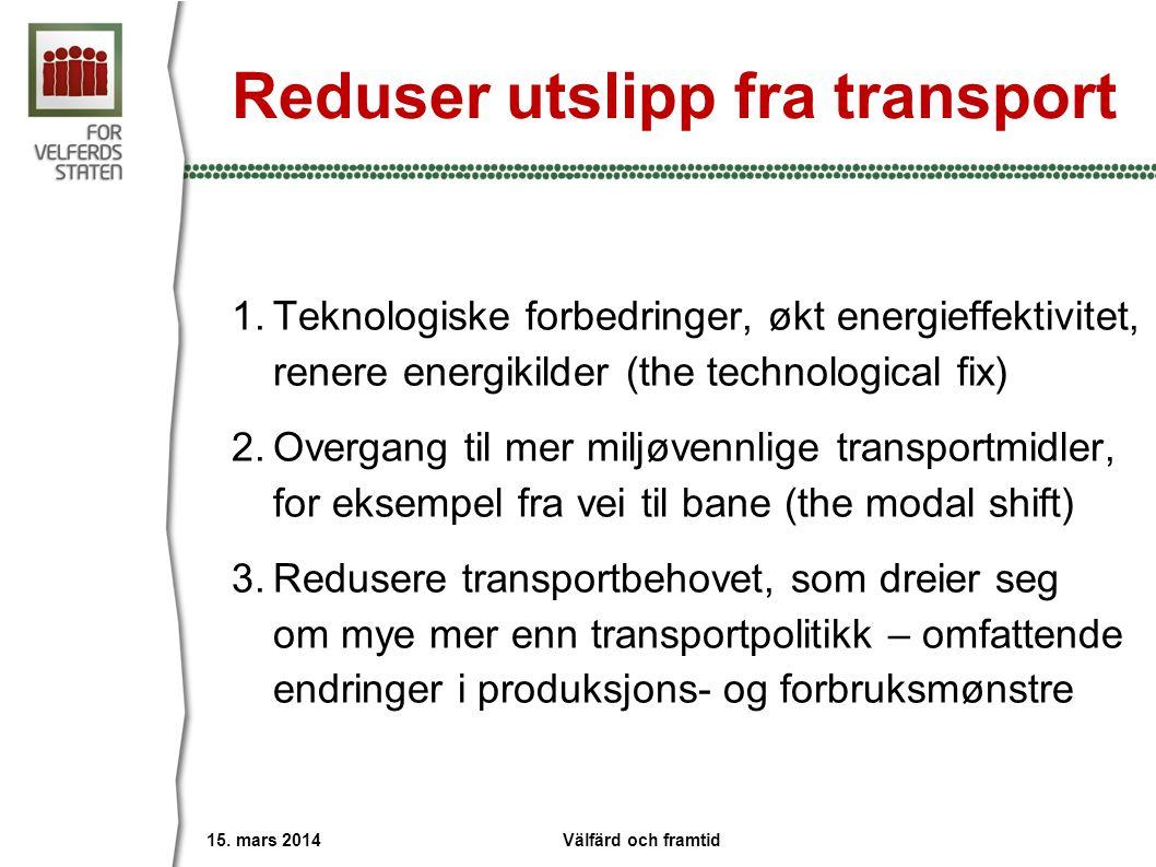 Reduser utslipp fra transport 1.Teknologiske forbedringer, økt energieffektivitet, renere energikilder (the technological fix) 2.Overgang til mer miljøvennlige transportmidler, for eksempel fra vei til bane (the modal shift) 3.Redusere transportbehovet, som dreier seg om mye mer enn transportpolitikk – omfattende endringer i produksjons- og forbruksmønstre 15.