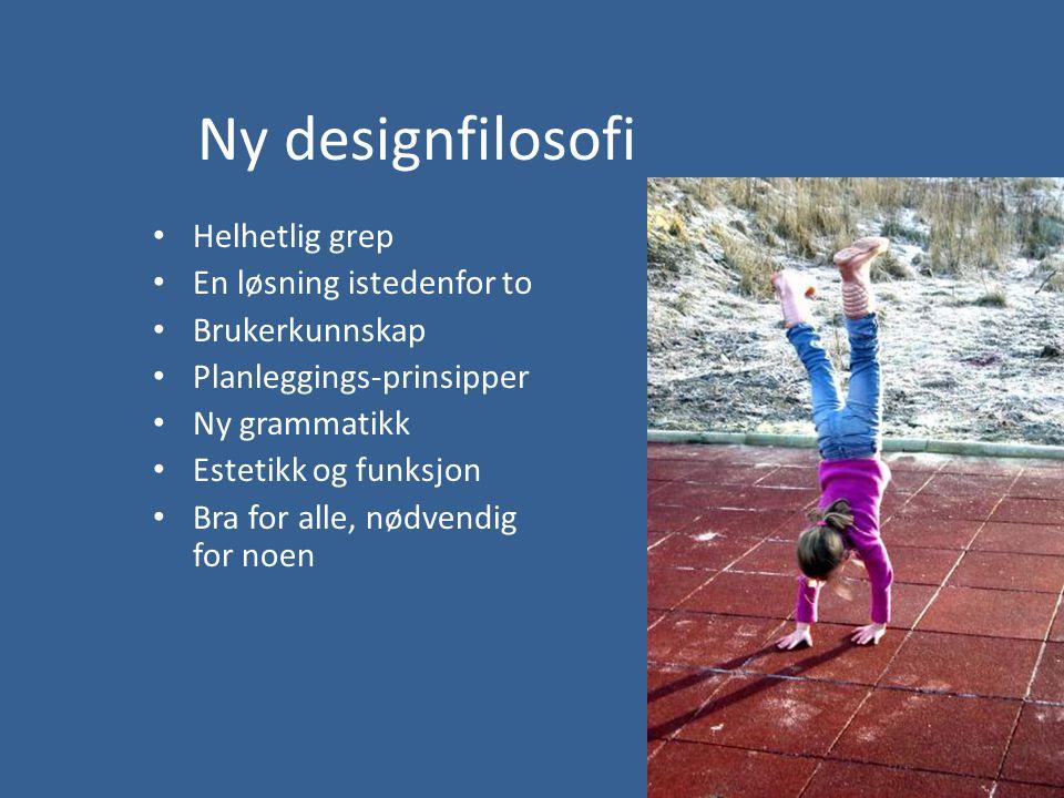 Ny designfilosofi • Helhetlig grep • En løsning istedenfor to • Brukerkunnskap • Planleggings-prinsipper • Ny grammatikk • Estetikk og funksjon • Bra for alle, nødvendig for noen
