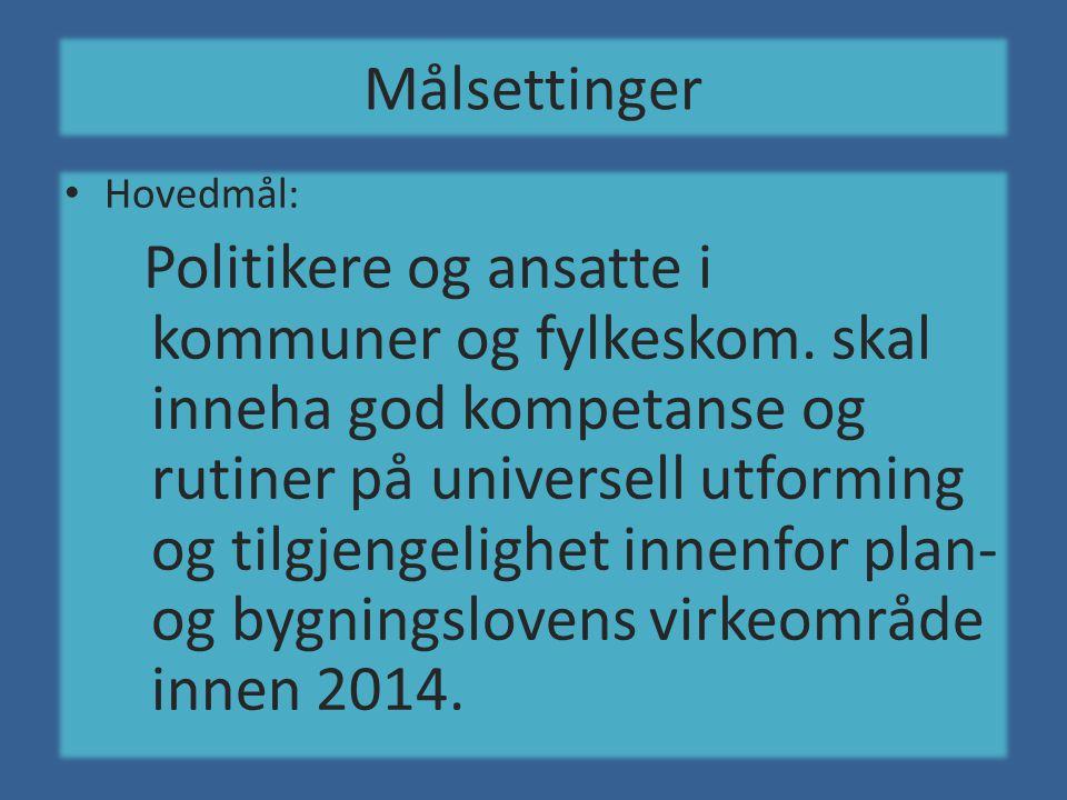 Målsettinger • Hovedmål: Politikere og ansatte i kommuner og fylkeskom.