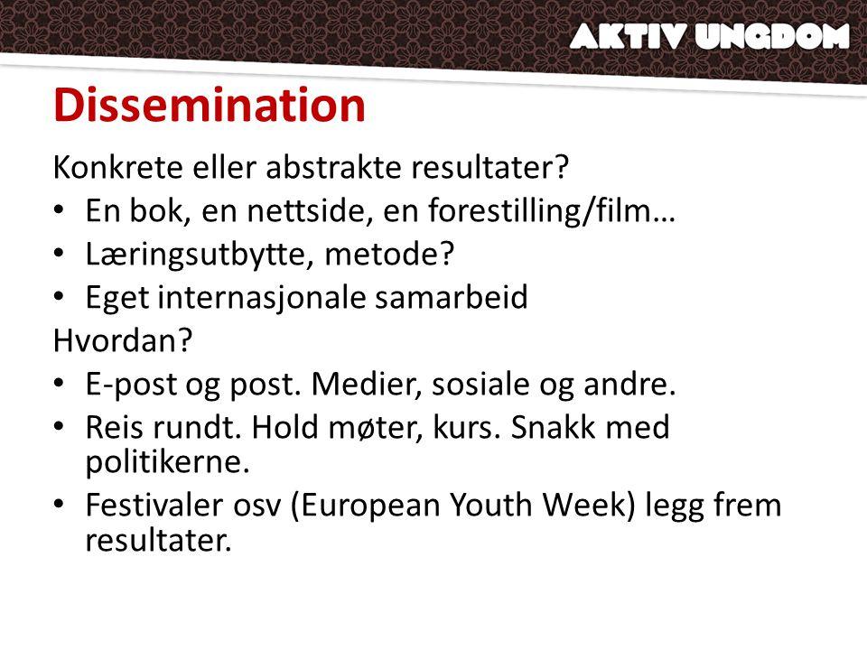 Dissemination Konkrete eller abstrakte resultater? • En bok, en nettside, en forestilling/film… • Læringsutbytte, metode? • Eget internasjonale samarb