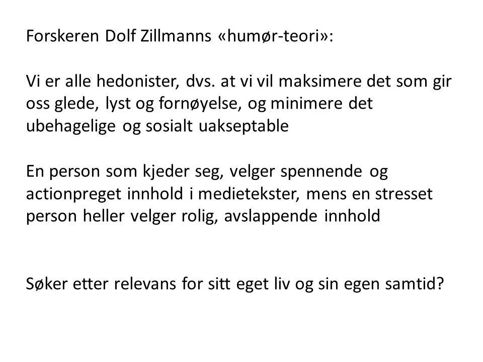 Forskeren Dolf Zillmanns «humør-teori»: Vi er alle hedonister, dvs. at vi vil maksimere det som gir oss glede, lyst og fornøyelse, og minimere det ube